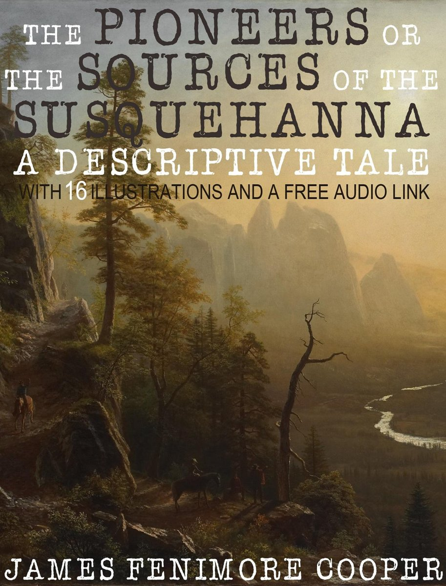 The Pioneers or the Sources of the Susquehanna, A Descriptive Tale: With 16 Illustrations and a Free Audio Link.