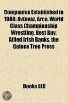 Companies Established In 1966: Avtovaz, Arco, World Class Championship Wrestling, Best Buy, Allied Irish Banks, The Quince Tree Press