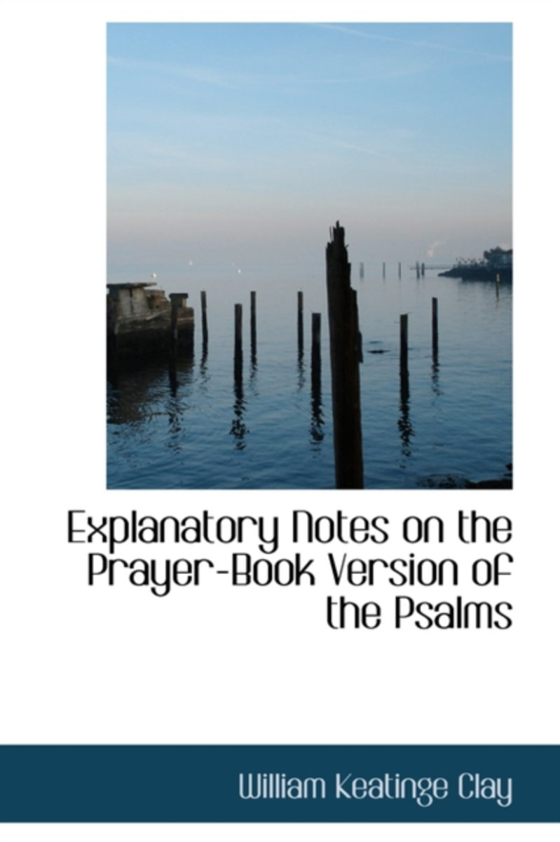 Explanatory Notes on the Prayer-Book Version of the Psalms
