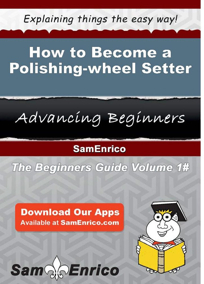 How to Become a Polishing-wheel Setter