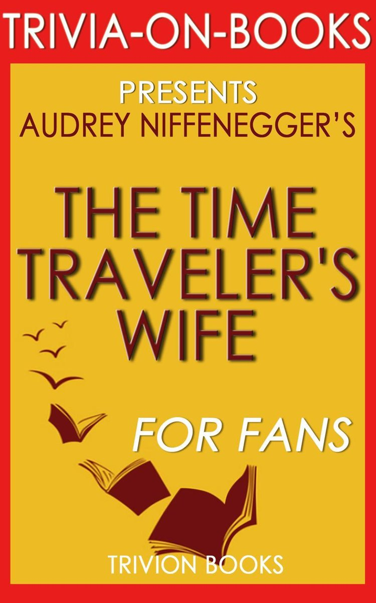 The Time Traveler's Wife: by Audrey Niffenegger (Trivia-On-Books)