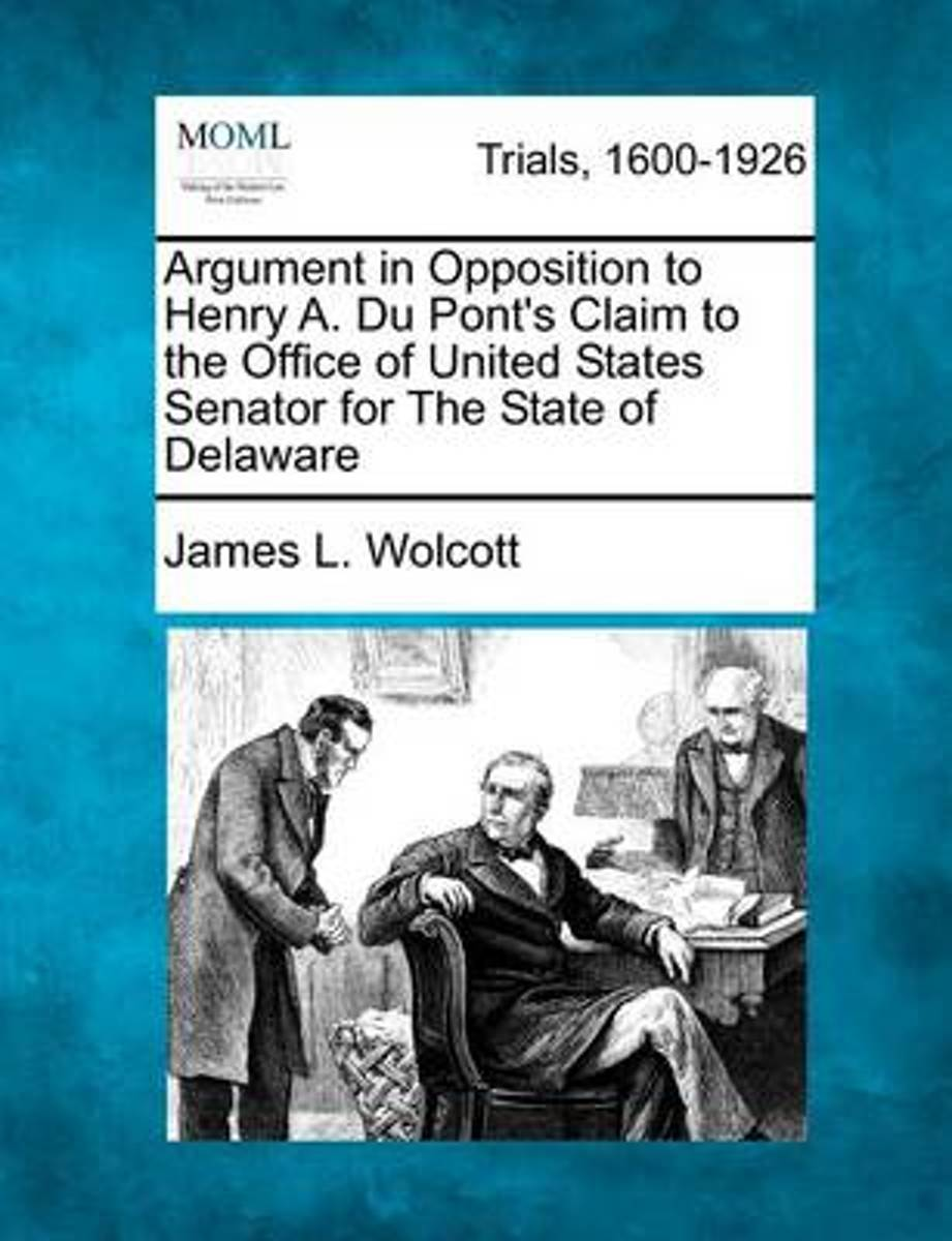 Argument in Opposition to Henry A. Du Pont's Claim to the Office of United States Senator for the State of Delaware