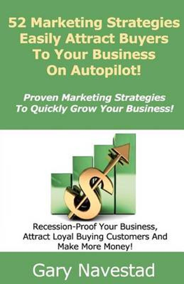 52 Marketing Strategies Easily Attract Buyers to Your Business on Autopilot!