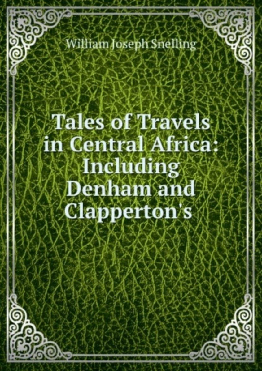 Tales of Travels in Central Africa: Including Denham and Clapperton's .