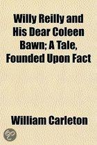 Willy Reilly and His Dear Coleen Bawn; A Tale, Founded Upon Fact