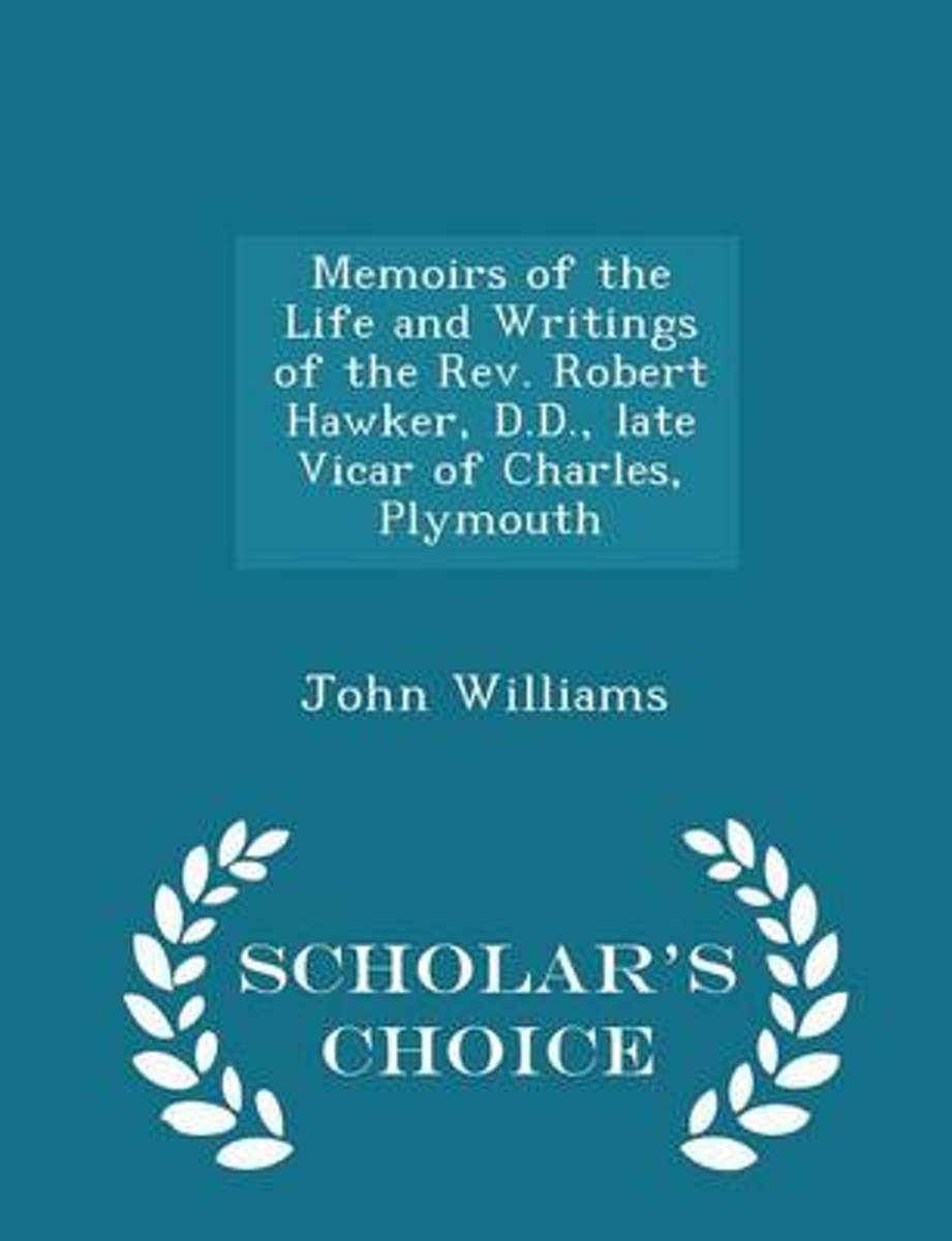 Memoirs of the Life and Writings of the REV. Robert Hawker, D.D., Late Vicar of Charles, Plymouth - Scholar's Choice Edition
