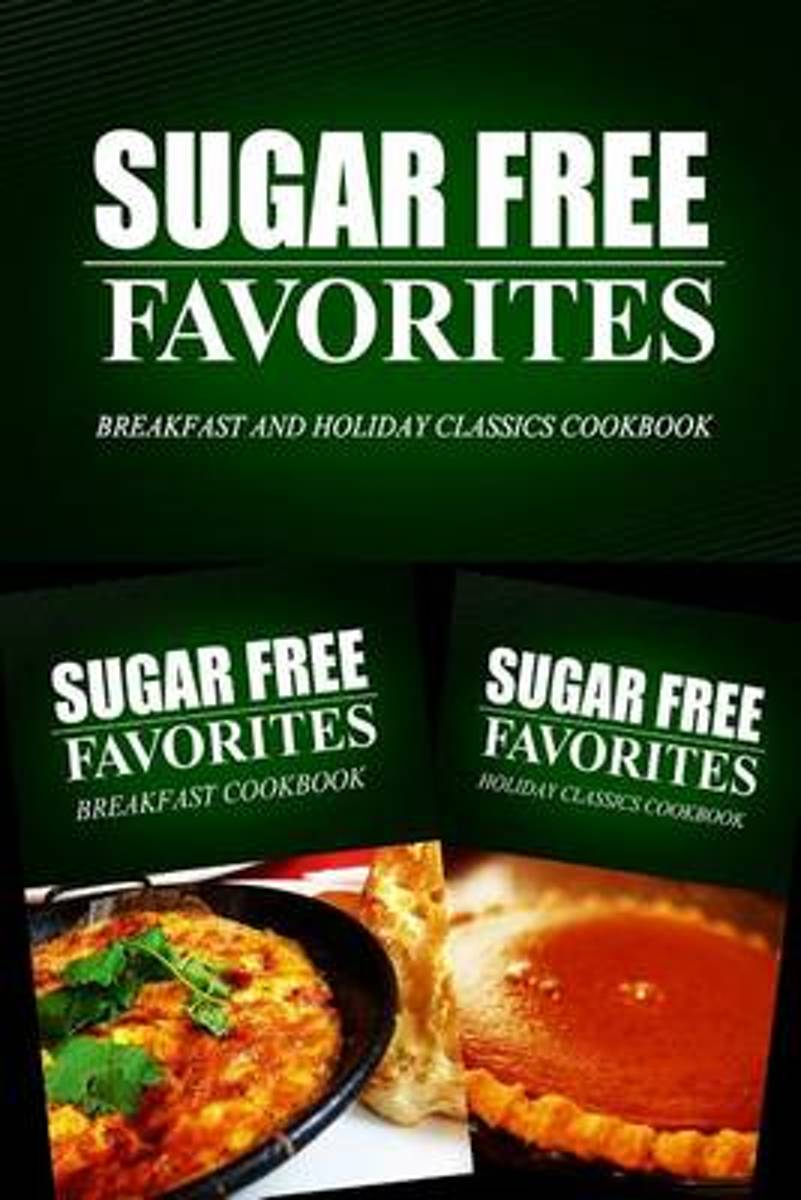 Sugar Free Favorites - Breakfast and Holiday Classics Cookbook