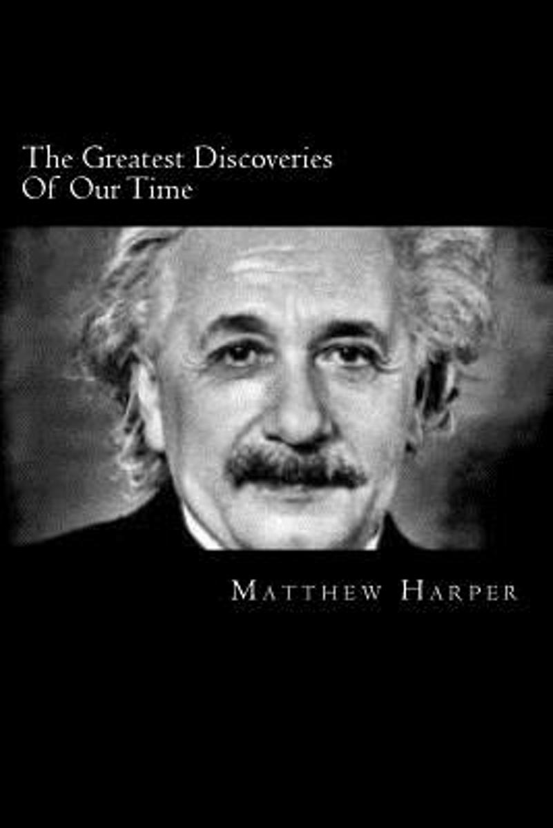 The Greatest Discoveries of Our Time