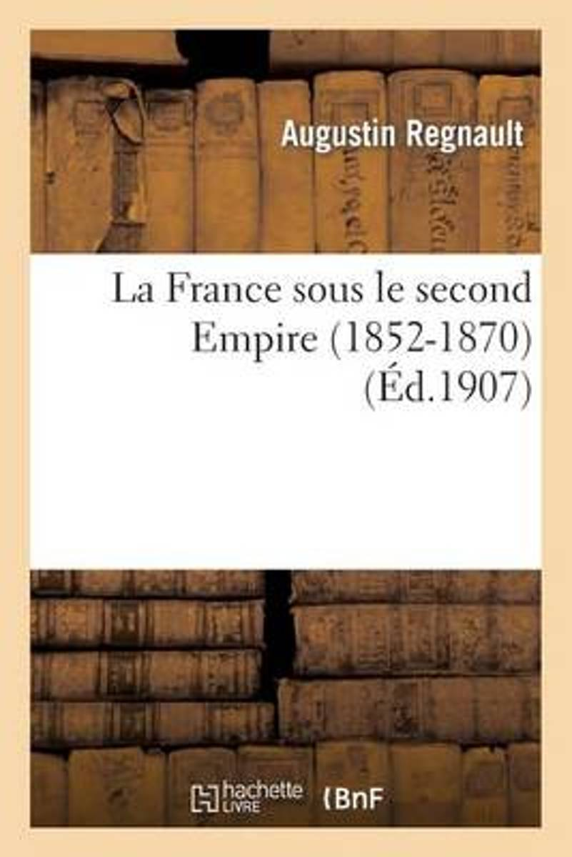 La France Sous Le Second Empire (1852-1870)