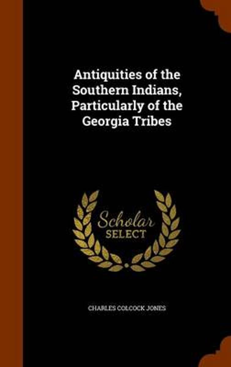 Antiquities of the Southern Indians, Particularly of the Georgia Tribes