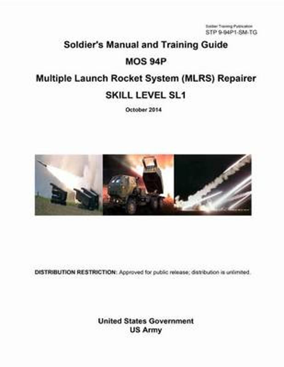 Soldier Training Publication Stp 9-94p1-SM-Tg Soldier's Manual and Training Guide Mos 94p Multiple Launch Rocket System (Mlrs) Repairer Skill Level Sl1 October 2014