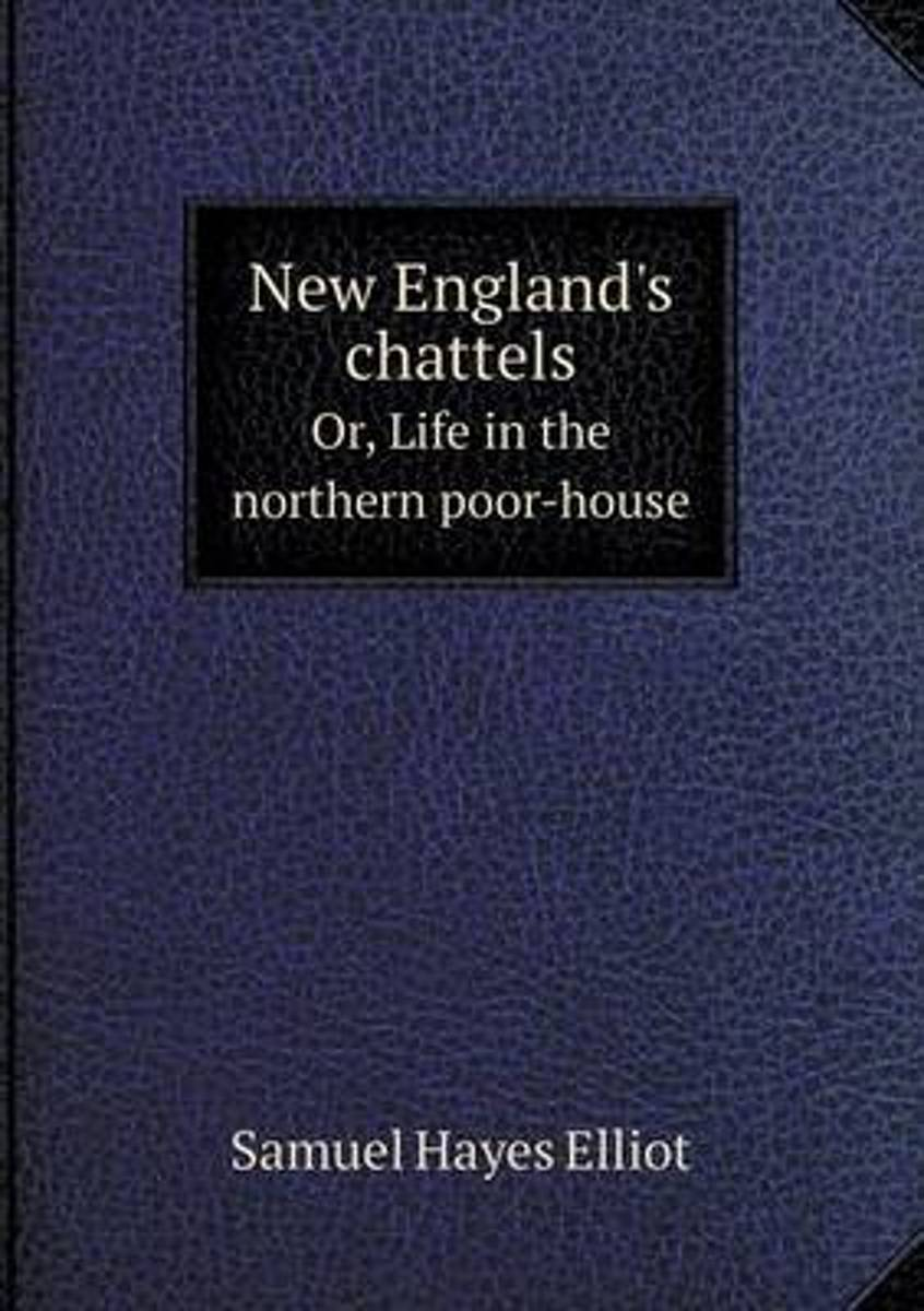 New England's Chattels Or, Life in the Northern Poor-House