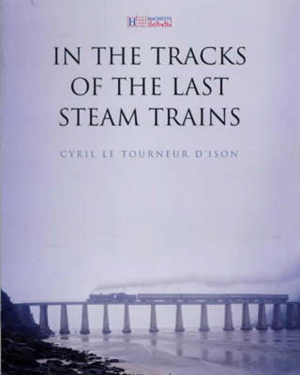 In the Tracks of the Last Steam Trains