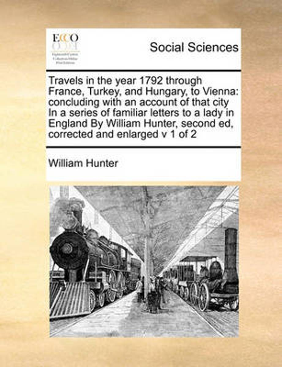 Travels in the Year 1792 Through France, Turkey, and Hungarytravels in the Year 1792 Through France, Turkey, and Hungary, to Vienna, to Vienna