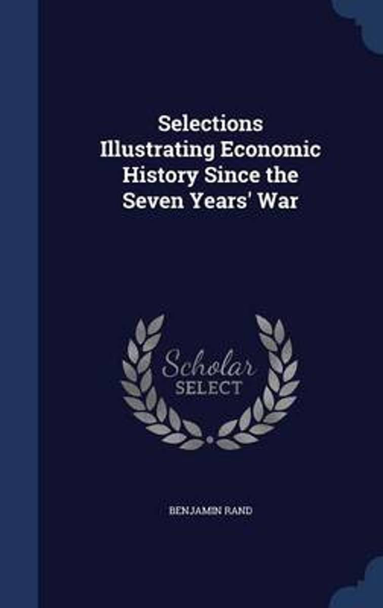 Selections Illustrating Economic History Since the Seven Years' War