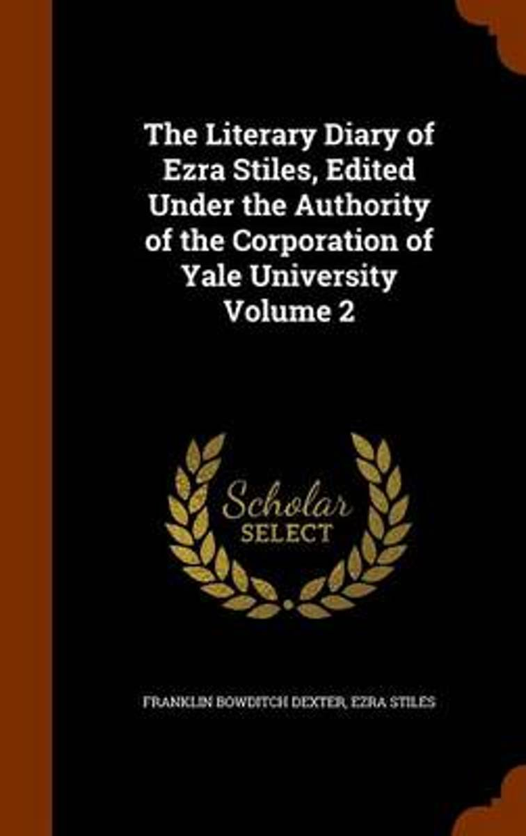 The Literary Diary of Ezra Stiles, Edited Under the Authority of the Corporation of Yale University Volume 2