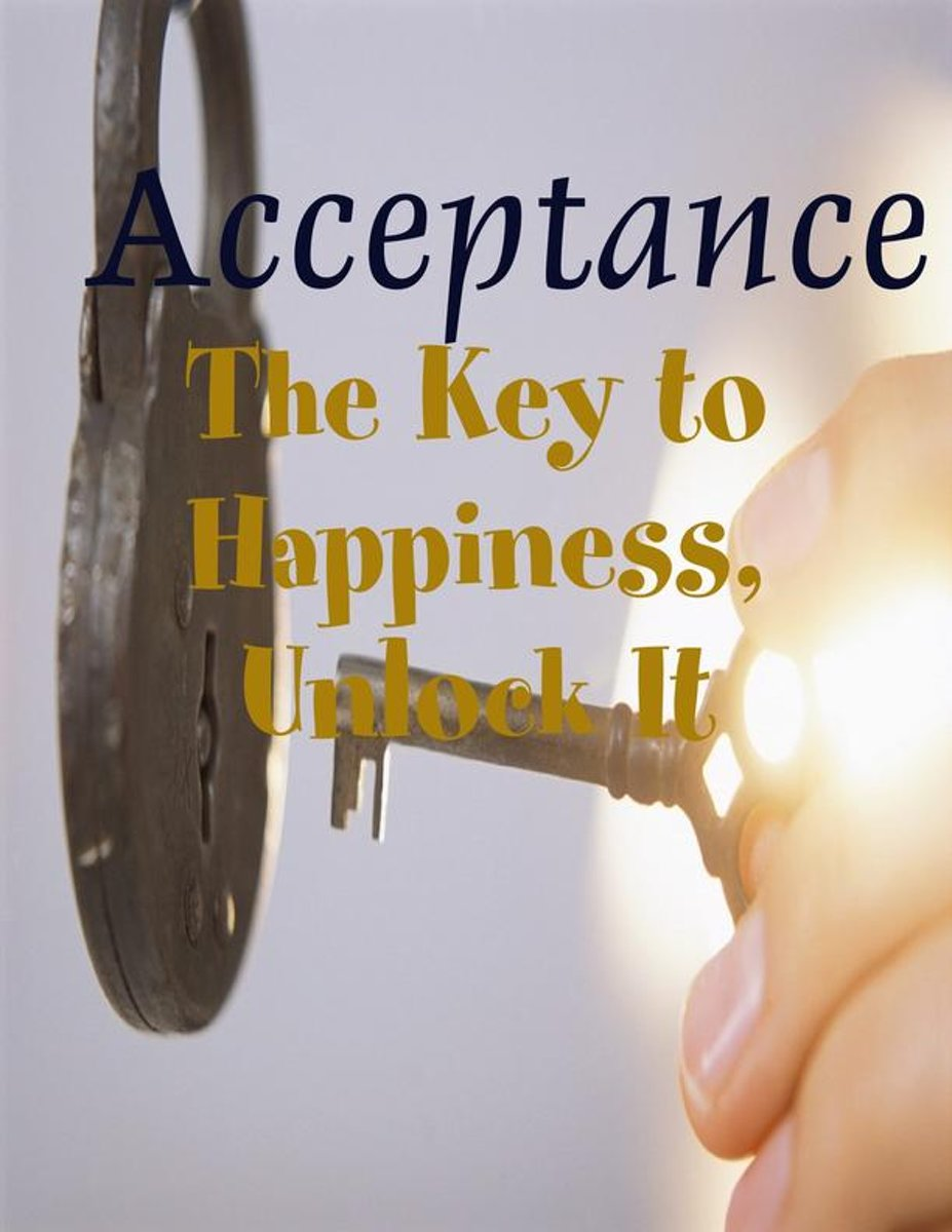 Acceptance - The Key to Happiness, Unlock It