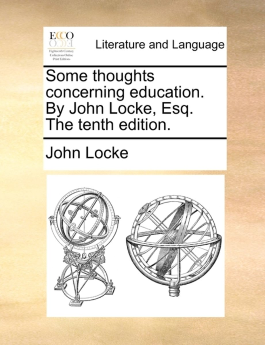 Some Thoughts Concerning Education. by John Locke, Esq. the Tenth Edition.