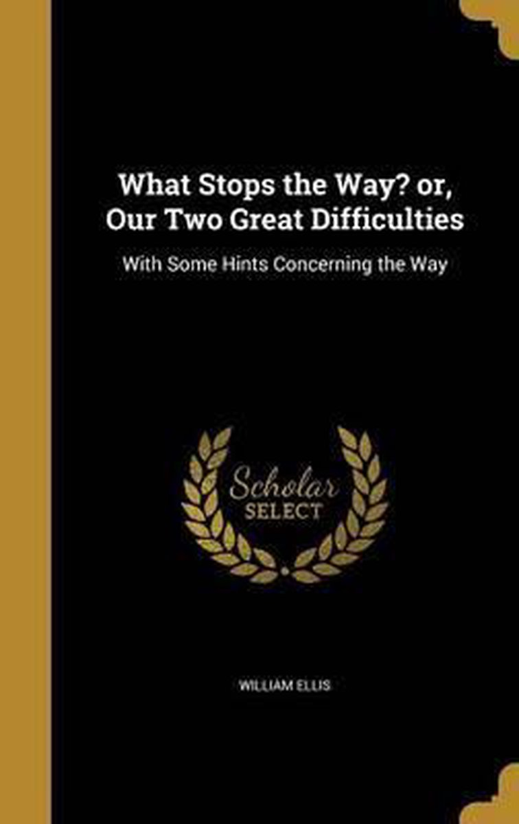 What Stops the Way? Or, Our Two Great Difficulties