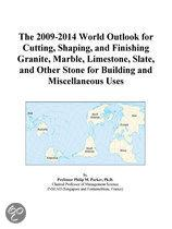 The 2009-2014 World Outlook for Cutting, Shaping, and Finishing Granite, Marble, Limestone, Slate, and Other Stone for Building and Miscellaneous Uses