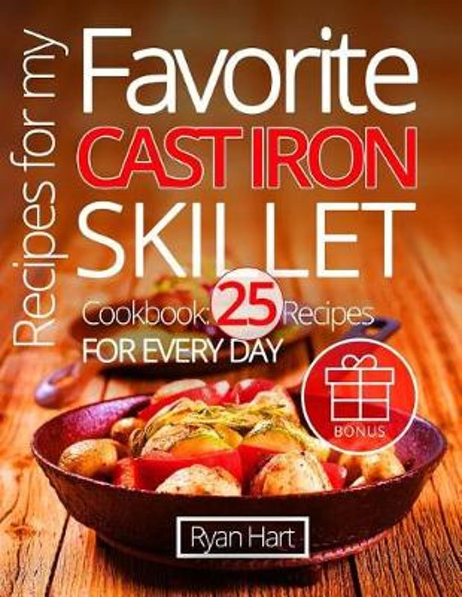 Recipes for My Favorite Cast Iron Skillet. Cookbook