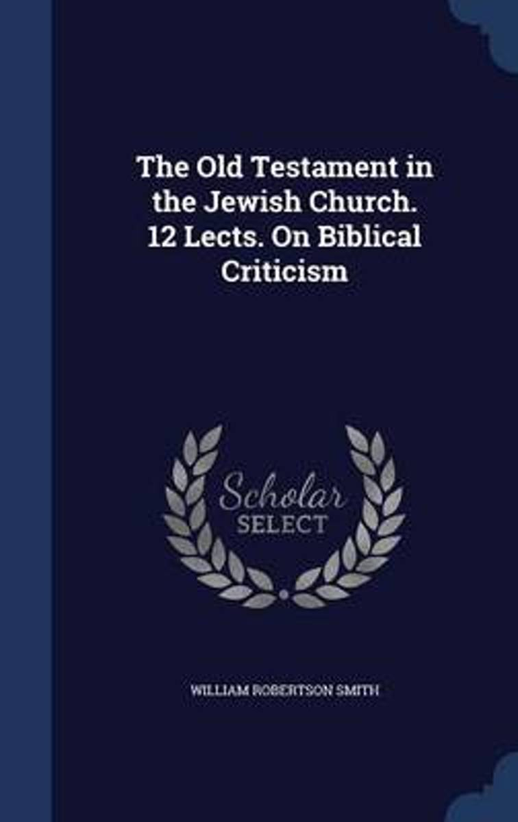 The Old Testament in the Jewish Church. 12 Lects. on Biblical Criticism