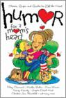 Humor For A Mom's Heart: Stories, Quips, And Quotes To Lift The Heart - Stories, Quips, And Quotes to Lift the Heart