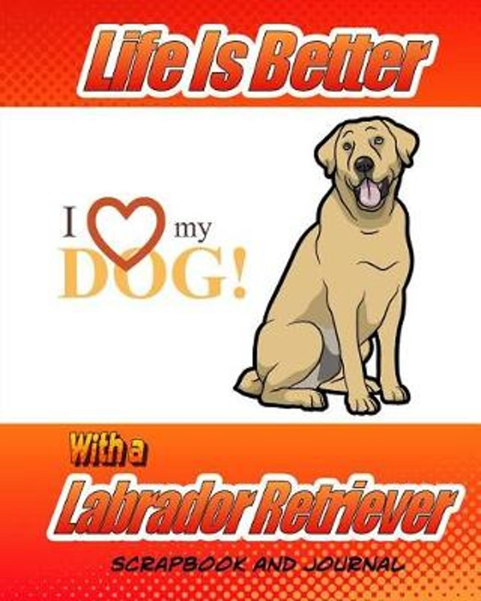 Life Better Is Better with a Labrador Retriever Scrapbook and Journal