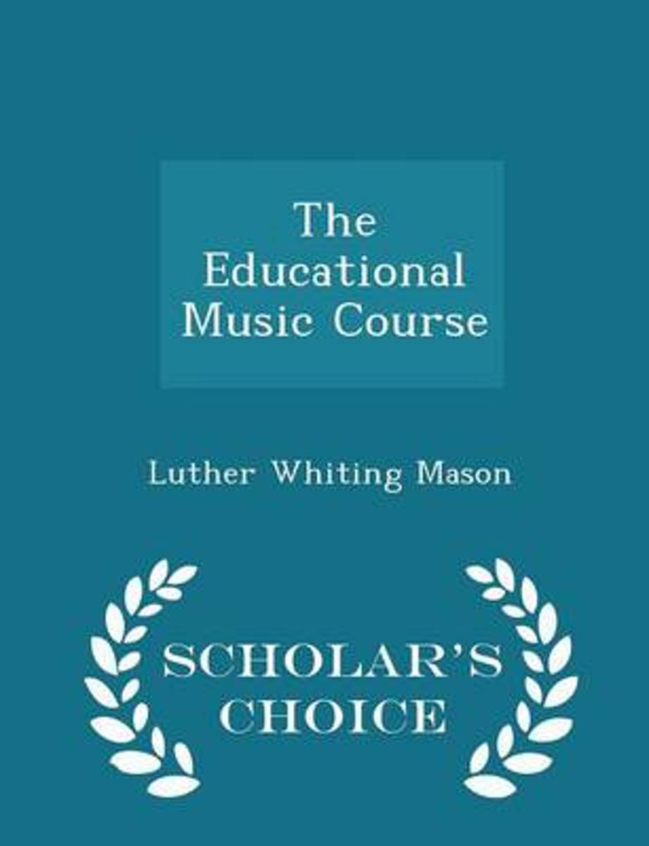 The Educational Music Course - Scholar's Choice Edition