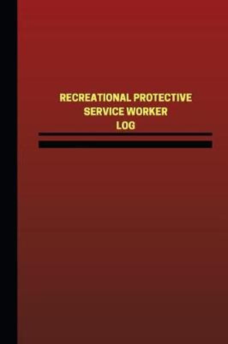 Recreational Protective Service Worker Log (Logbook, Journal - 124 Pages, 6 X 9