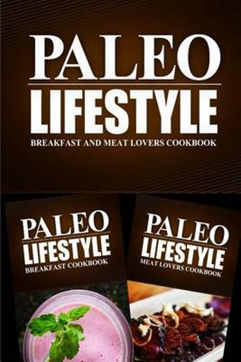 Paleo Lifestyle - Breakfast and Meat Lovers Cookbook