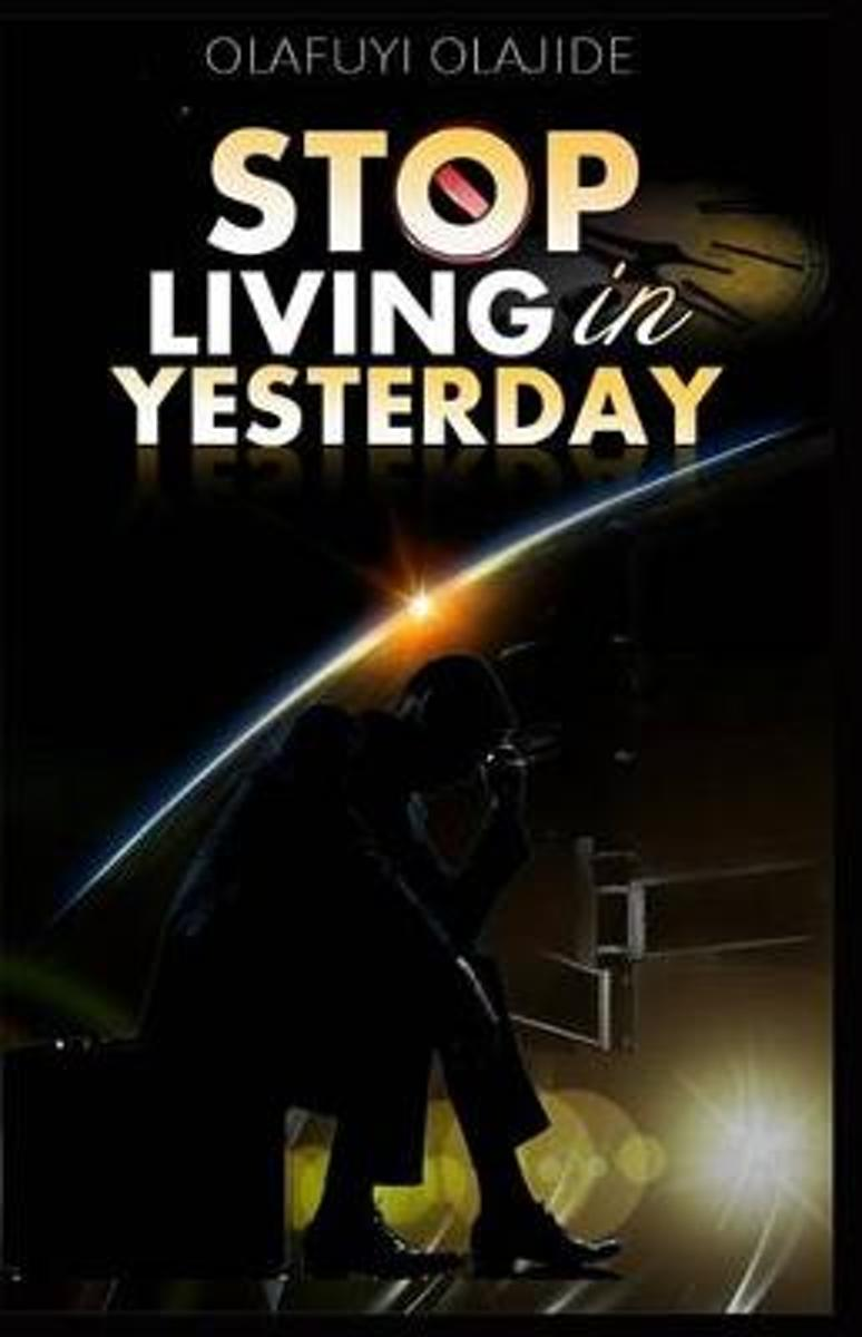 Stop Living in Yesterday