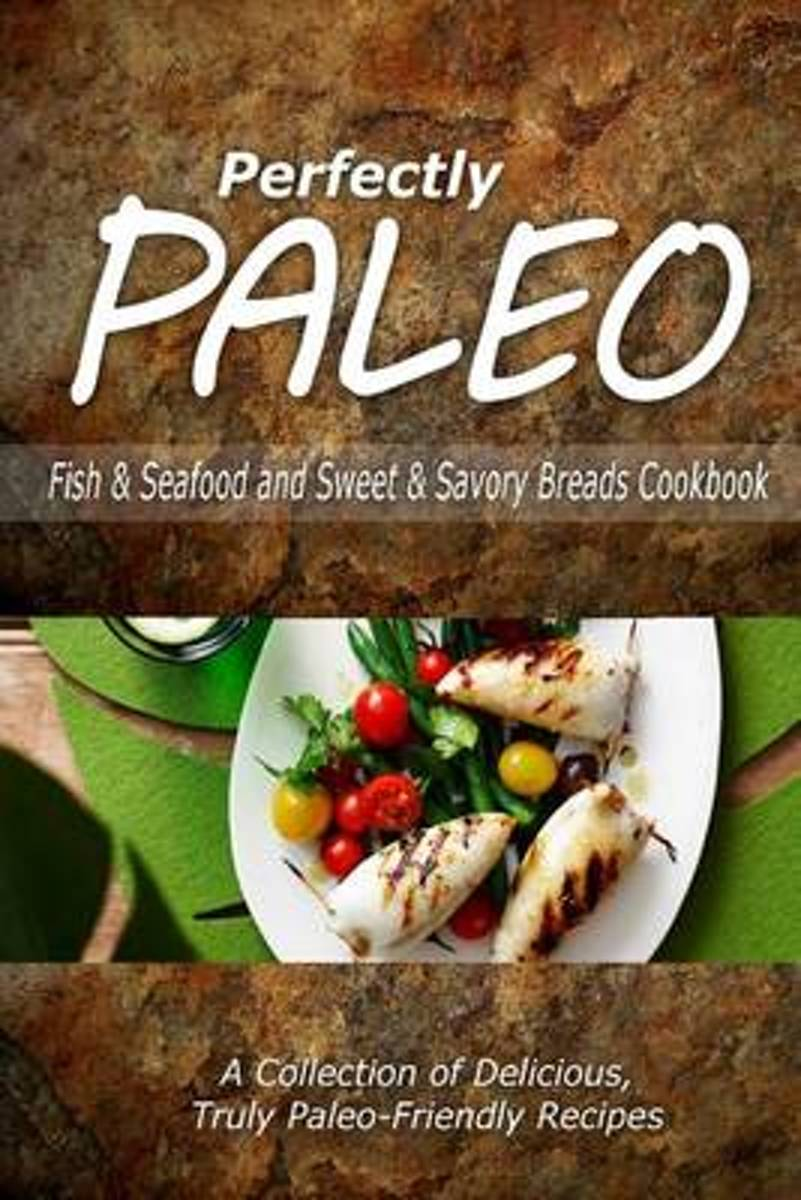Perfectly Paleo - Fish & Seafood and Sweet & Savory Breads Cookbook
