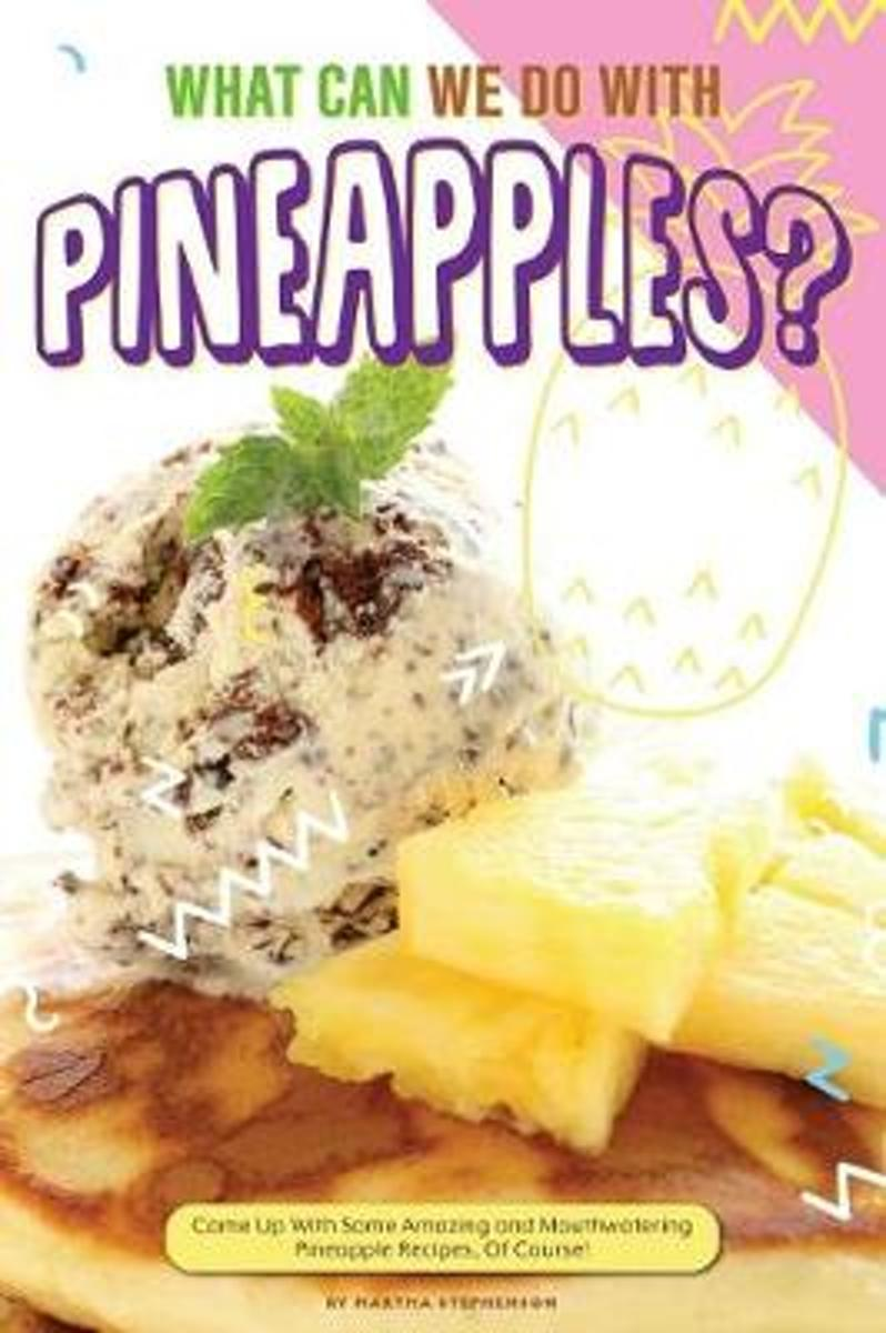 What Can We Do with Pineapples?