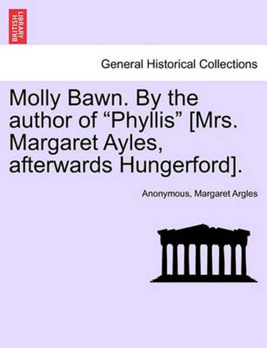 Molly Bawn. by the Author of Phyllis [Mrs. Margaret Ayles, Afterwards Hungerford].