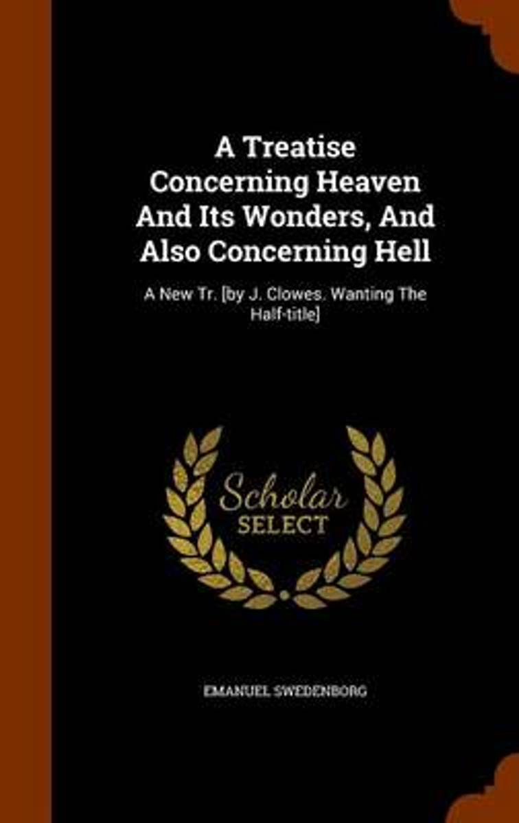 A Treatise Concerning Heaven and Its Wonders, and Also Concerning Hell