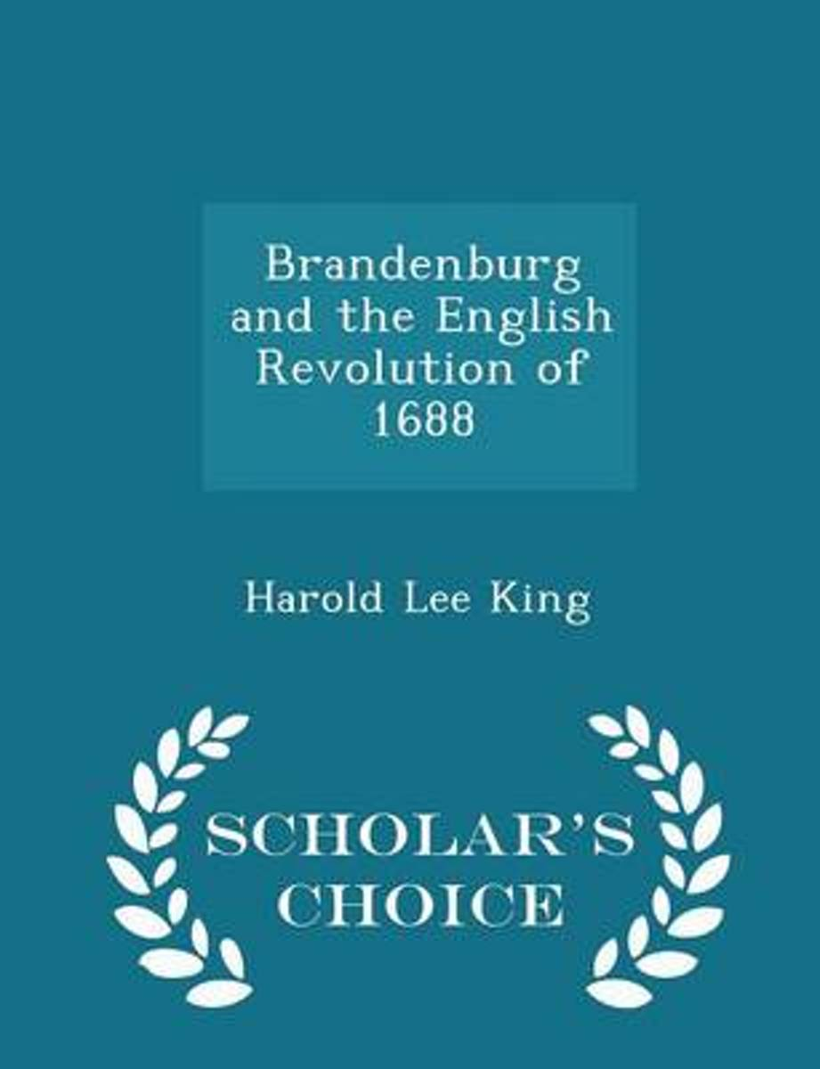 Brandenburg and the English Revolution of 1688 - Scholar's Choice Edition