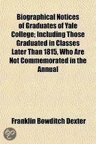 Biographical Notices of Graduates of Yale College; Including Those Graduated in Classes Later Than 1815, Who Are Not Commemorated in the Annual