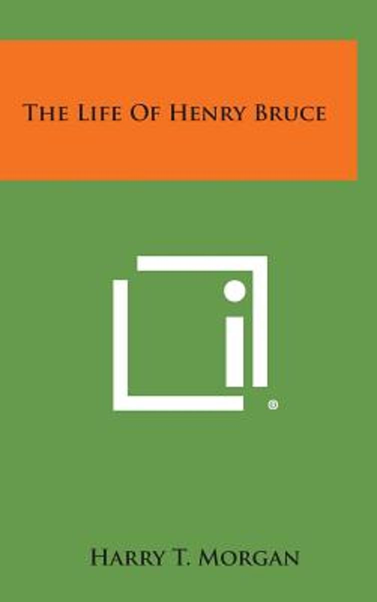 The Life of Henry Bruce