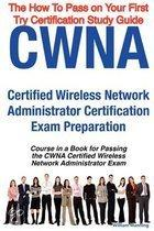 Cwna Certified Wireless Network Administrator Certification Exam Preparation Course in a Book for Passing the Cwna Certified Wireless Network Administ