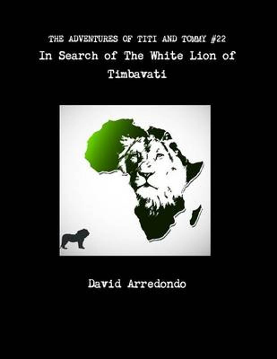 The Adventures of Titi and Tommy in Search of the White Lion of Timbavati