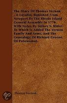 The Diary Of Thomas Vernon - A Loyalist, Banished From Newport By The Rhode Island General Assembly In 1770. With Notes By Sidney S. Rider. To Which Is Added The Vernon Family And Arms, And T