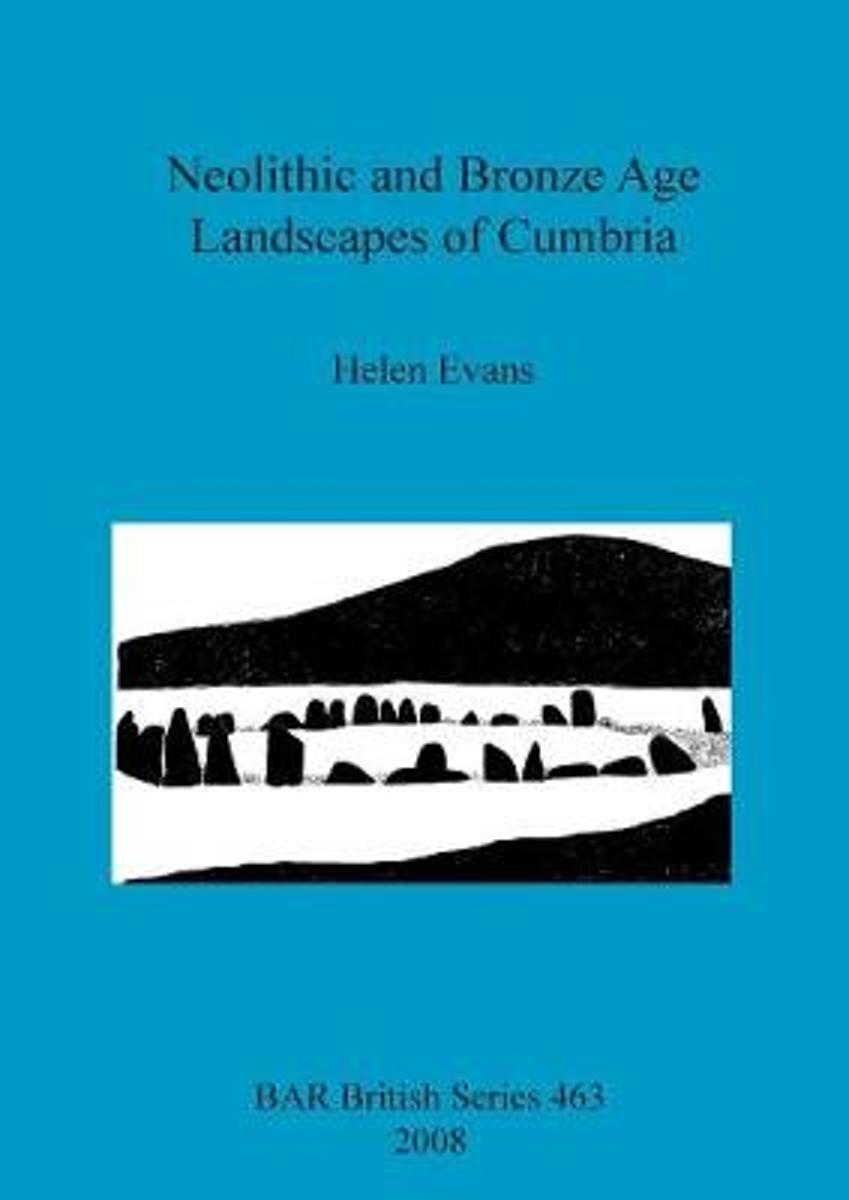 Neolithic and Bronze Age Landscapes of Cumbria