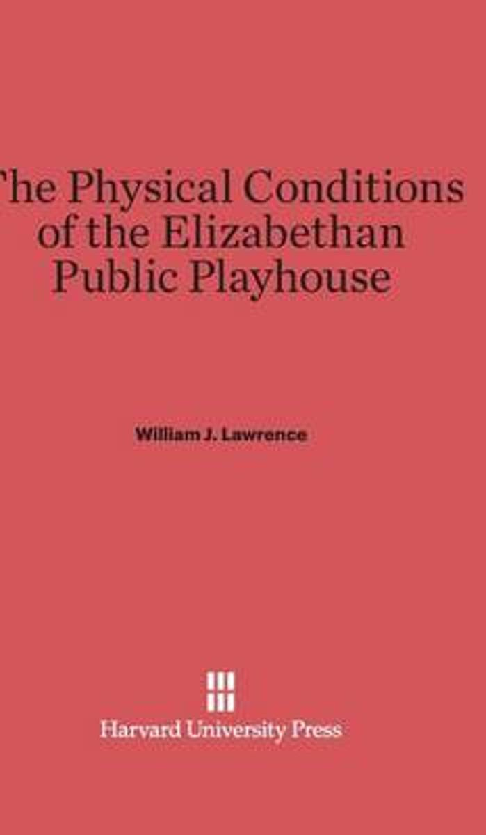 The Physical Conditions of the Elizabethan Public Playhouse