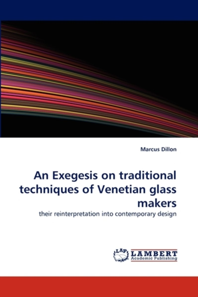 An Exegesis on Traditional Techniques of Venetian Glass Makers