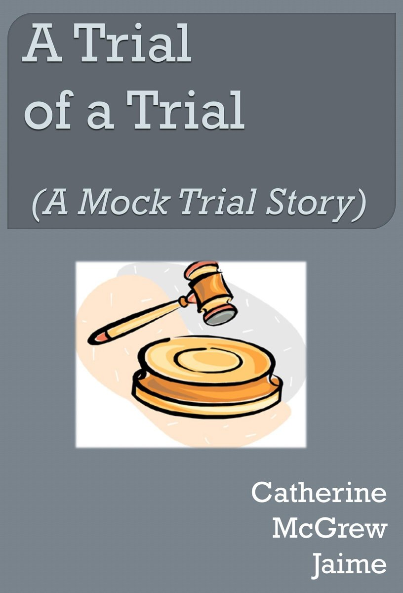 A Trial of A Trial (A Mock Trial Story)