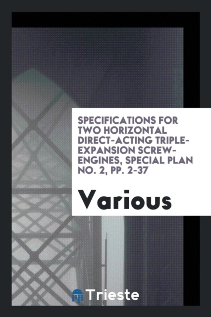 Specifications for Two Horizontal Direct-Acting Triple-Expansion Screw-Engines, Special Plan No. 2, Pp. 2-37
