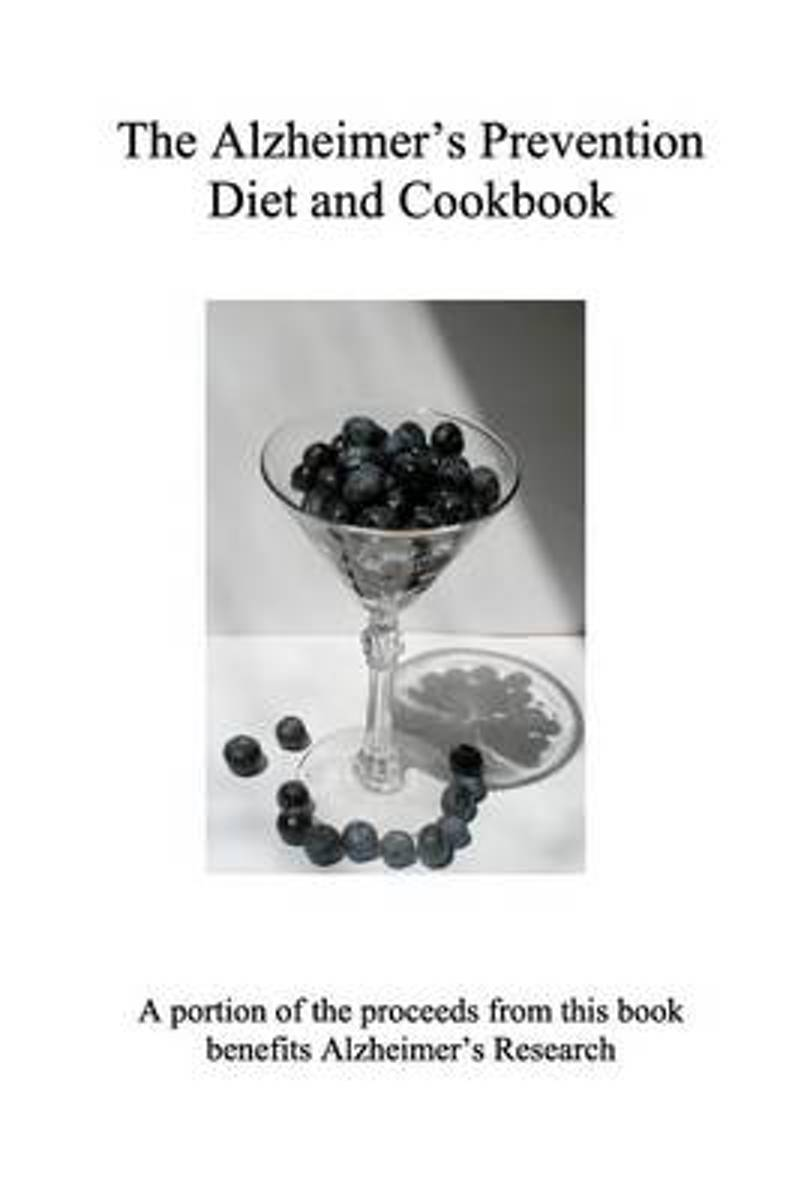 The Alzheimer's Prevention Diet and Cookbook
