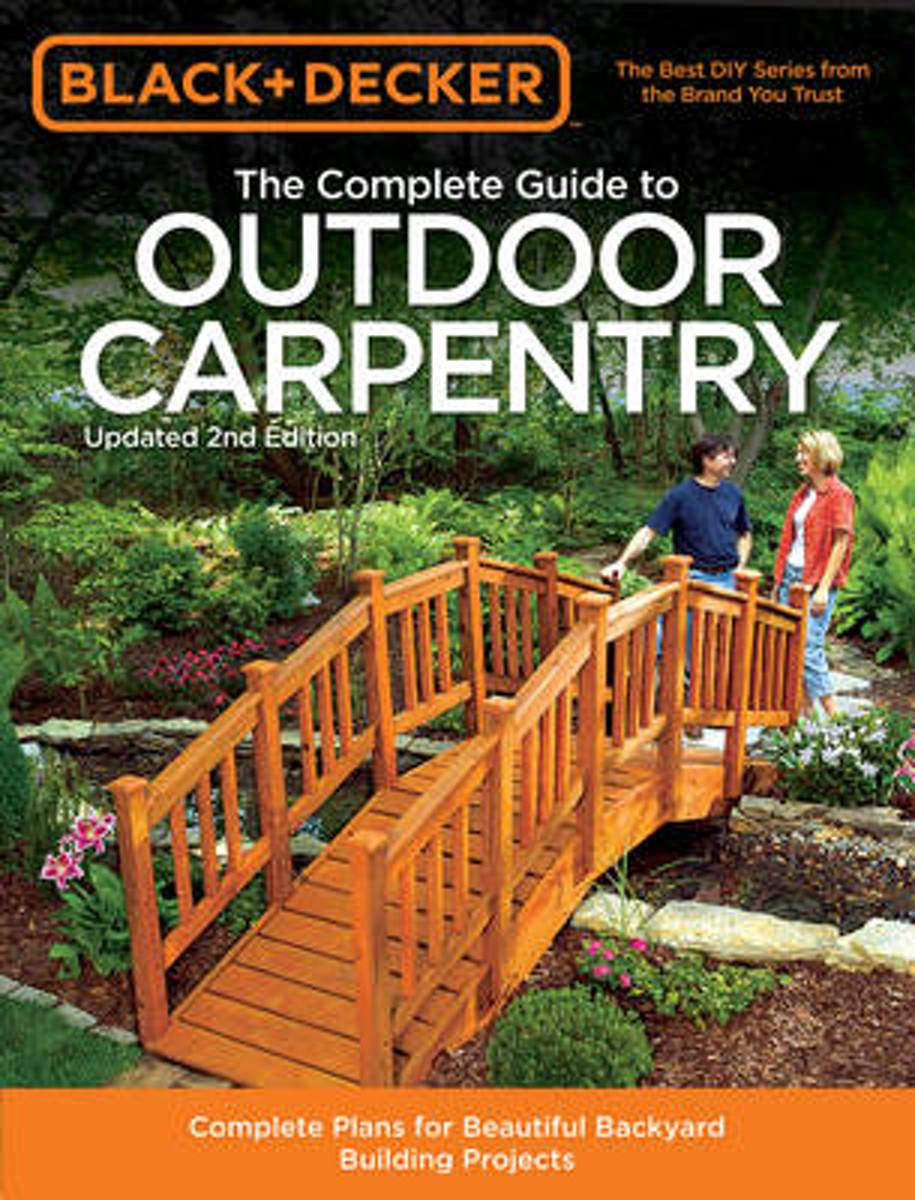 The Complete Guide to Outdoor Carpentry (Black & Decker)
