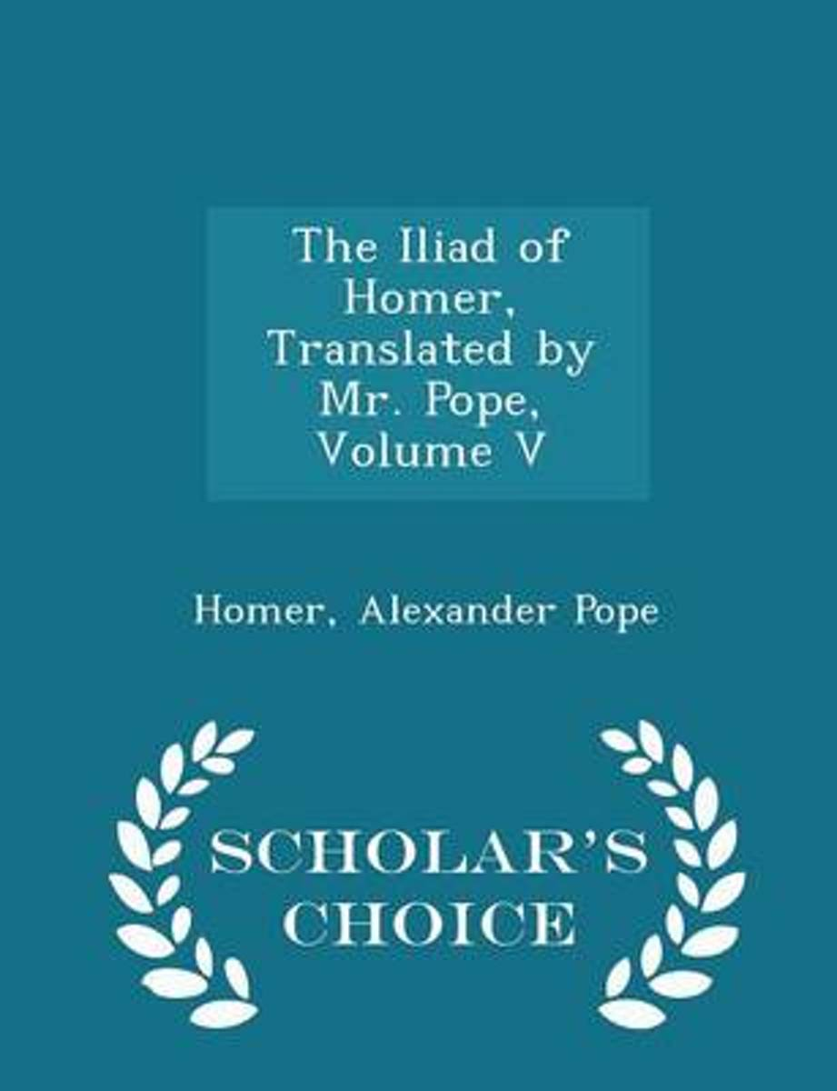 The Iliad of Homer, Translated by Mr. Pope, Volume V - Scholar's Choice Edition